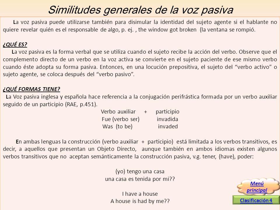 Similitudes generales de la voz pasiva La voz pasiva puede utilizarse también para disimular la identidad del sujeto agente si el hablante no quiere r