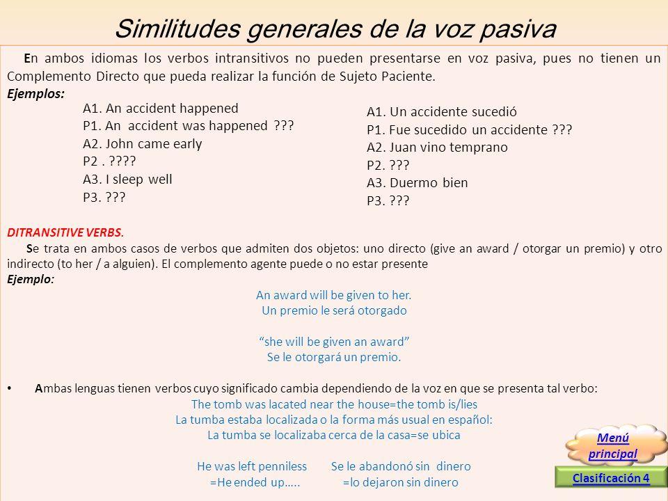 Similitudes generales de la voz pasiva En ambos idiomas los verbos intransitivos no pueden presentarse en voz pasiva, pues no tienen un Complemento Di