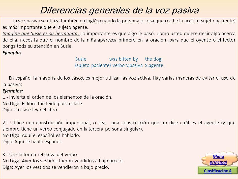 Diferencias generales de la voz pasiva La voz pasiva se utiliza también en inglés cuando la persona o cosa que recibe la acción (sujeto paciente) es m