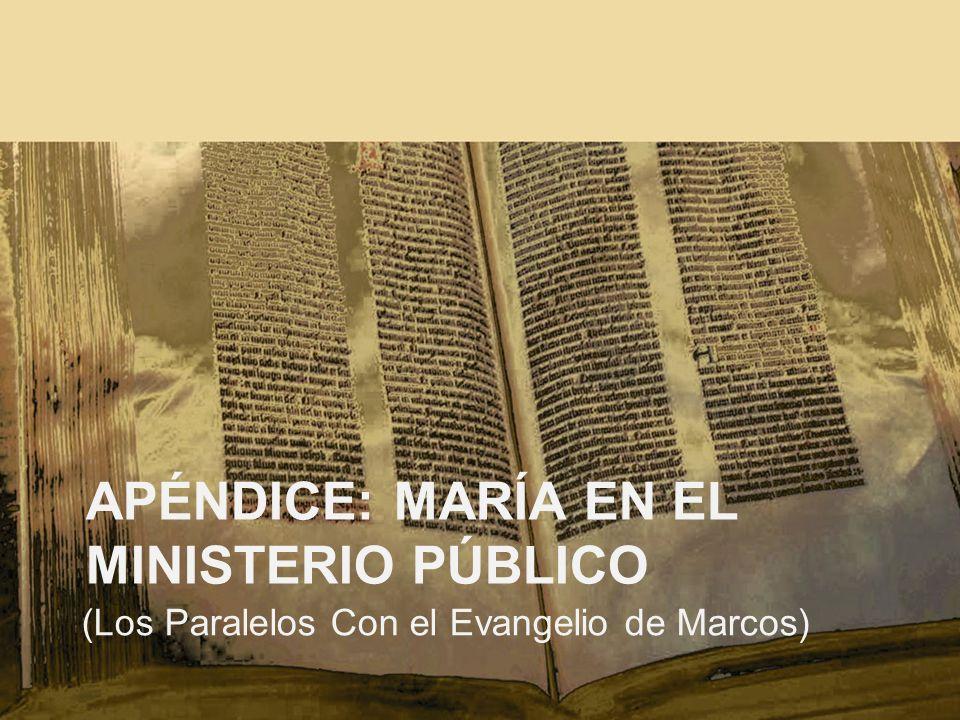 APÉNDICE: MARÍA EN EL MINISTERIO PÚBLICO (Los Paralelos Con el Evangelio de Marcos)