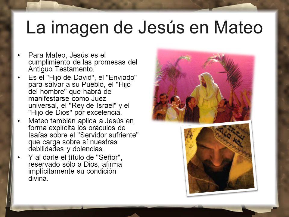 La imagen de Jesús en Mateo Para Mateo, Jesús es el cumplimiento de las promesas del Antiguo Testamento.