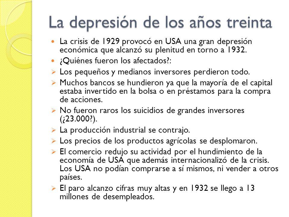 La depresión de los años treinta La crisis de 1929 provocó en USA una gran depresión económica que alcanzó su plenitud en torno a 1932.