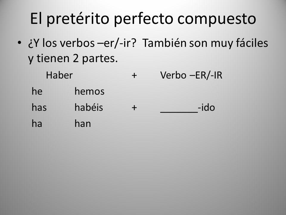 El pretérito perfecto compuesto ¿Y los verbos –er/-ir? También son muy fáciles y tienen 2 partes. Haber+Verbo –ER/-IR hehemos hashabéis+_______-ido ha