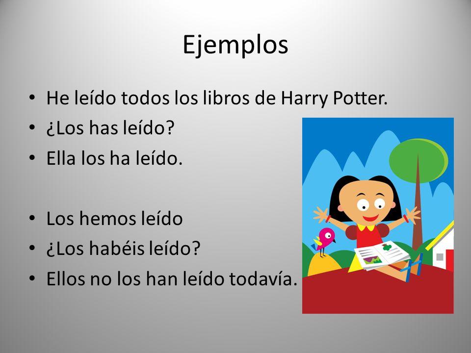 Ejemplos He leído todos los libros de Harry Potter. ¿Los has leído? Ella los ha leído. Los hemos leído ¿Los habéis leído? Ellos no los han leído todav