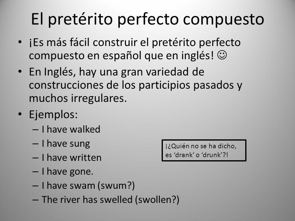 El pretérito perfecto compuesto ¡Es más fácil construir el pretérito perfecto compuesto en español que en inglés! En Inglés, hay una gran variedad de