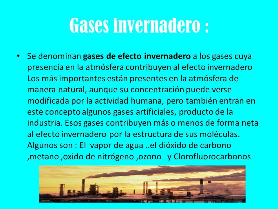 Gases invernadero : Se denominan gases de efecto invernadero a los gases cuya presencia en la atmósfera contribuyen al efecto invernadero Los más impo
