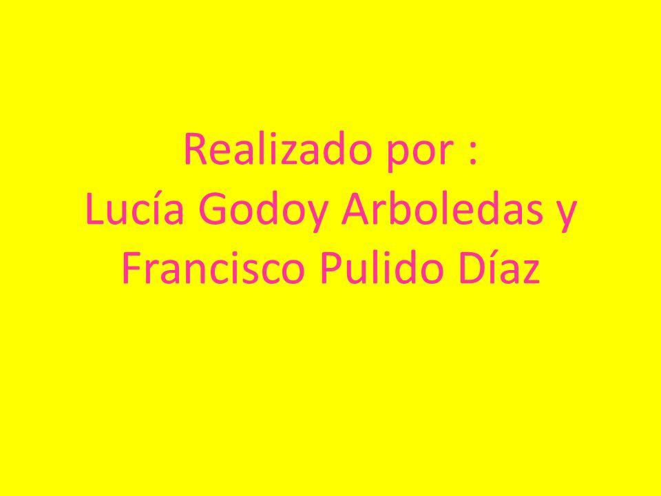 Realizado por : Lucía Godoy Arboledas y Francisco Pulido Díaz