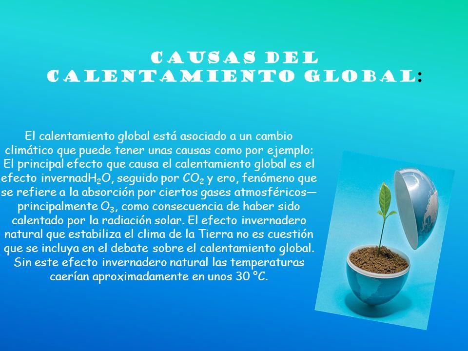 Causas del calentamienTo global: El calentamiento global está asociado a un cambio climático que puede tener unas causas como por ejemplo: El principa