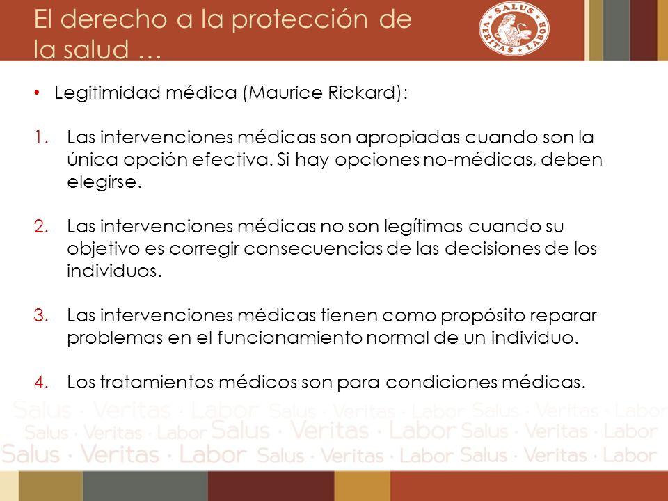 El derecho a la protección de la salud … Legitimidad médica (Maurice Rickard): 1.Las intervenciones médicas son apropiadas cuando son la única opción