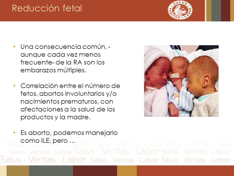 Reducción fetal Una consecuencia común, - aunque cada vez menos frecuente- de la RA son los embarazos múltiples. Correlación entre el número de fetos,