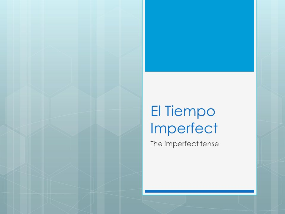 El Tiempo Imperfect The imperfect tense