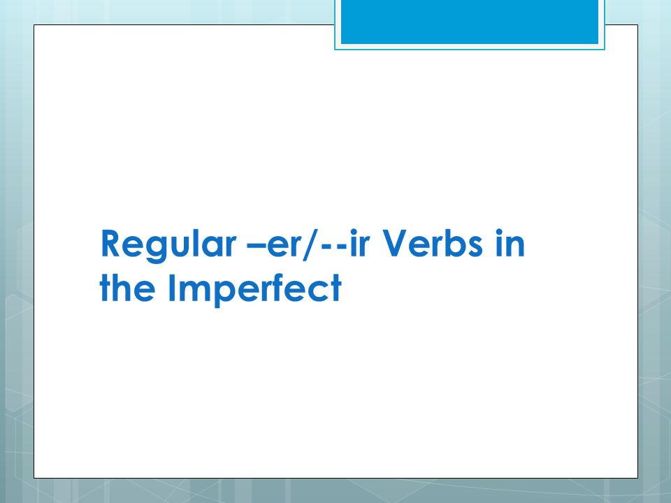 Regular –er/--ir Verbs in the Imperfect