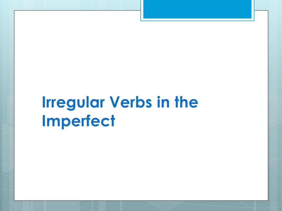 Irregular Verbs in the Imperfect
