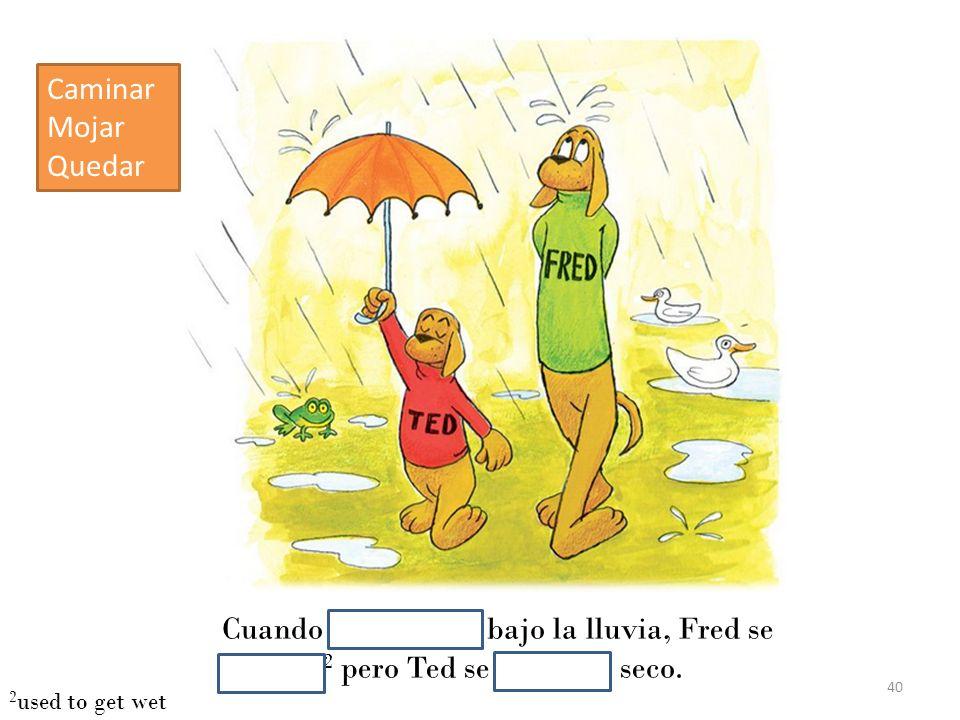 Cuando caminaban bajo la lluvia, Fred se mojaba 2 pero Ted se quedaba seco.