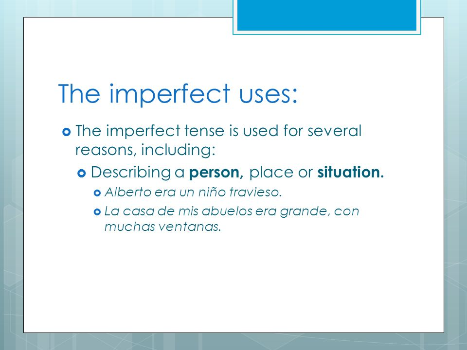 The imperfect uses: Describing an action that has no indicated beginning or end.