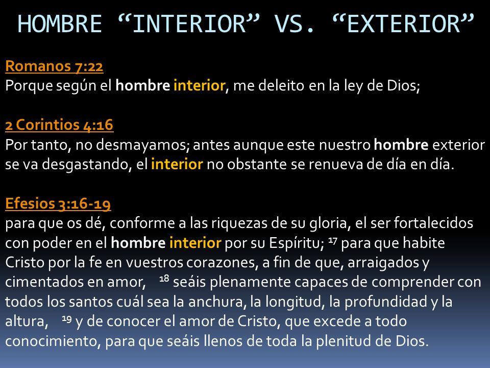 Romanos 7:22 Romanos 7:22 Porque según el hombre interior, me deleito en la ley de Dios; 2 Corintios 4:16 2 Corintios 4:16 Por tanto, no desmayamos; a