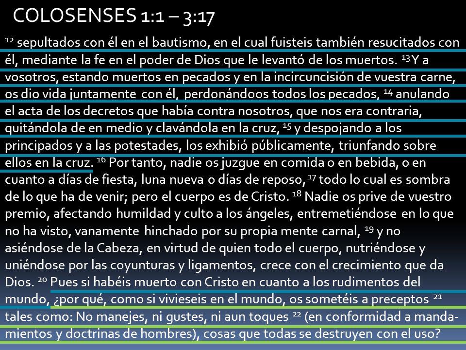 COLOSENSES 1:1 – 3:17 12 sepultados con él en el bautismo, en el cual fuisteis también resucitados con él, mediante la fe en el poder de Dios que le l