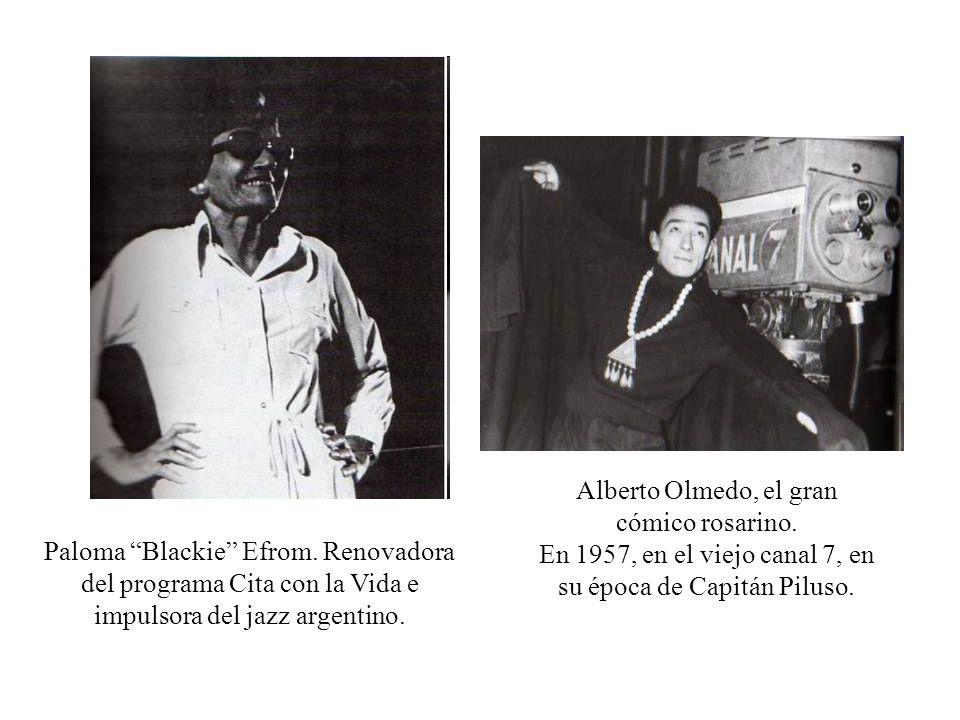 Paloma Blackie Efrom. Renovadora del programa Cita con la Vida e impulsora del jazz argentino. Alberto Olmedo, el gran cómico rosarino. En 1957, en el