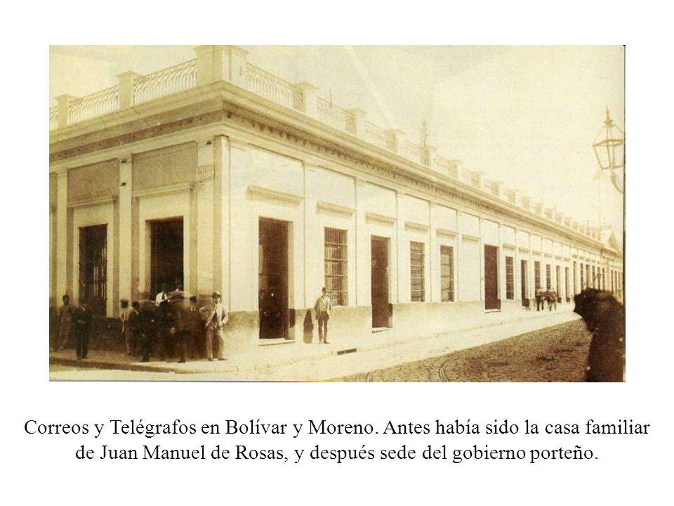 Correos y Telégrafos en Bolívar y Moreno. Antes había sido la casa familiar de Juan Manuel de Rosas, y después sede del gobierno porteño.