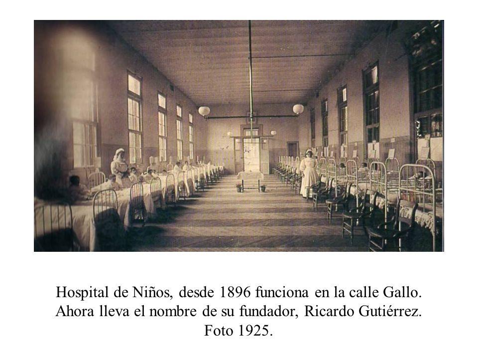 Hospital de Niños, desde 1896 funciona en la calle Gallo. Ahora lleva el nombre de su fundador, Ricardo Gutiérrez. Foto 1925.
