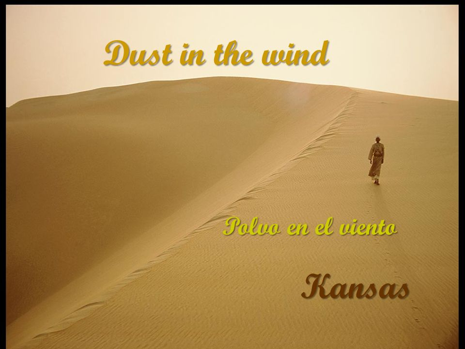 Dust in the wind Kansas Kansas Polvo en el viento