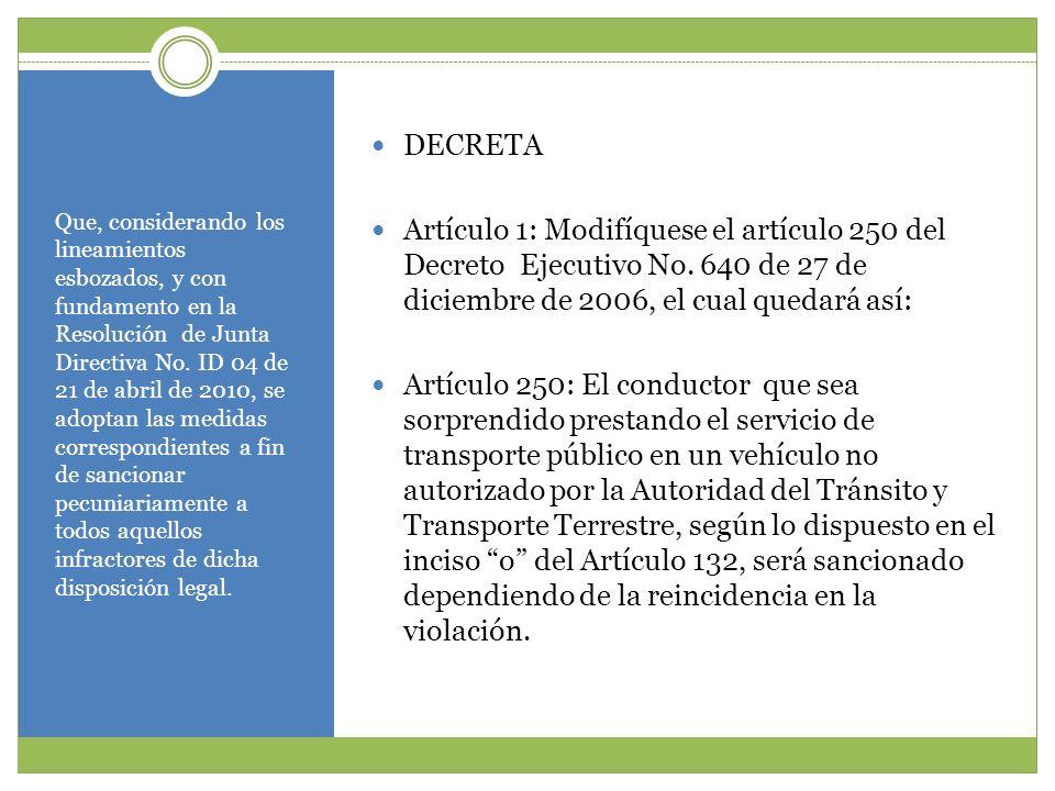 DECRETA Artículo 1: Modifíquese el artículo 250 del Decreto Ejecutivo No. 640 de 27 de diciembre de 2006, el cual quedará así: Artículo 250: El conduc