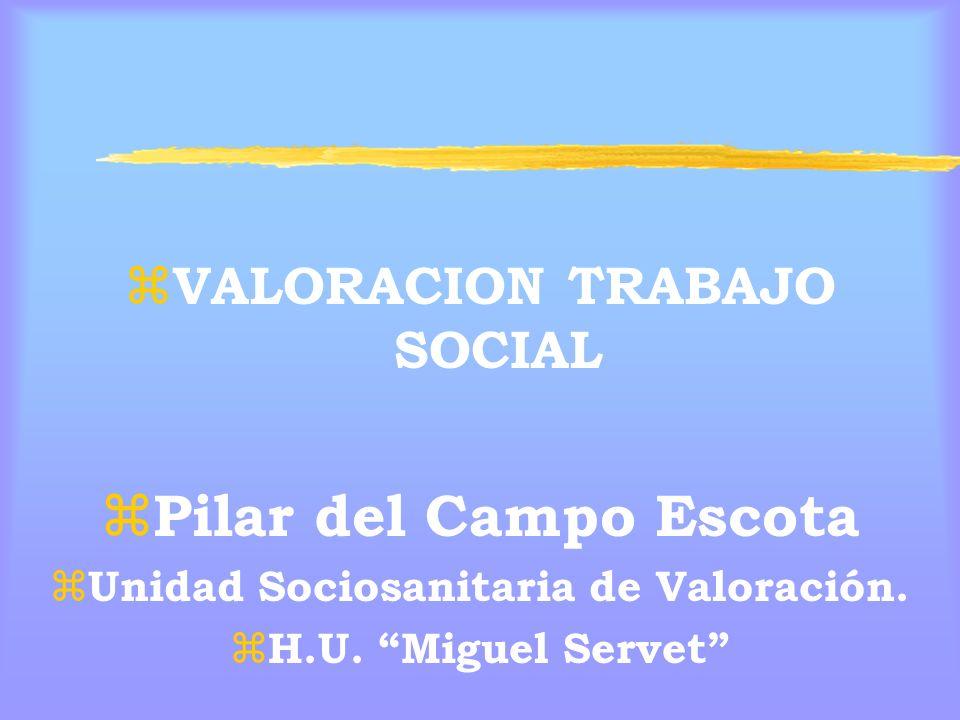z VALORACION TRABAJO SOCIAL z Pilar del Campo Escota z Unidad Sociosanitaria de Valoración.