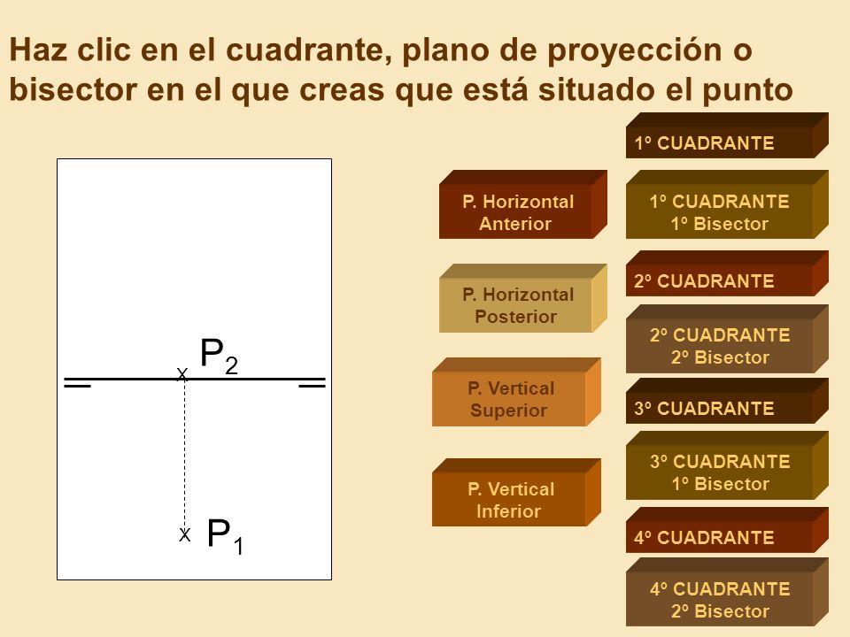 Haz clic en el cuadrante, plano de proyección o bisector en el que creas que está situado el punto 1º CUADRANTE 1º Bisector 2º CUADRANTE 2º Bisector 3