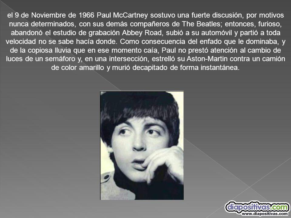el 9 de Noviembre de 1966 Paul McCartney sostuvo una fuerte discusión, por motivos nunca determinados, con sus demás compañeros de The Beatles; entonc