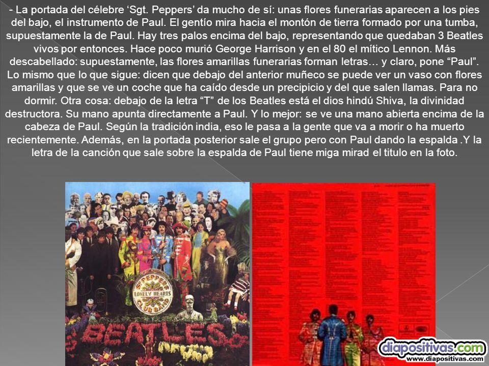 - La portada del célebre Sgt. Peppers da mucho de sí: unas flores funerarias aparecen a los pies del bajo, el instrumento de Paul. El gentío mira haci