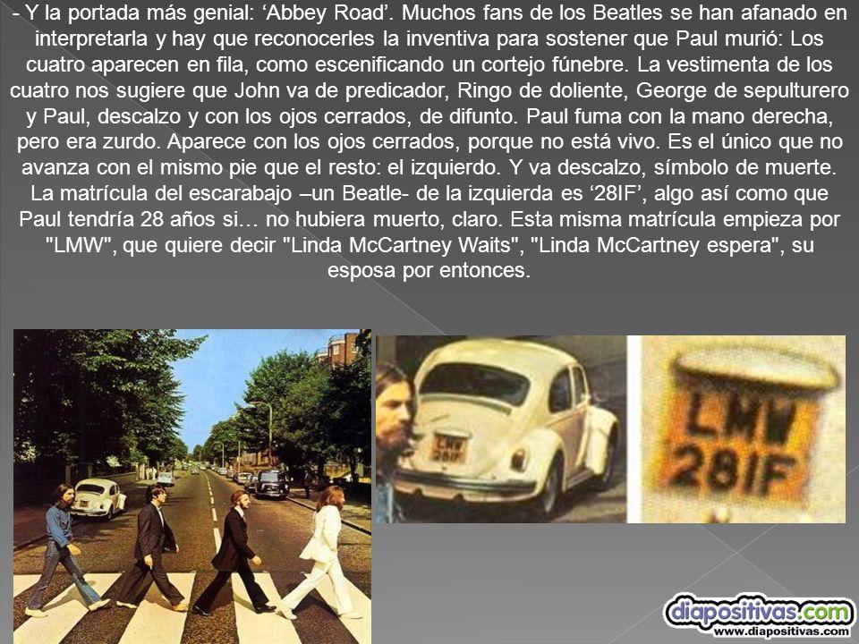 - Y la portada más genial: Abbey Road. Muchos fans de los Beatles se han afanado en interpretarla y hay que reconocerles la inventiva para sostener qu