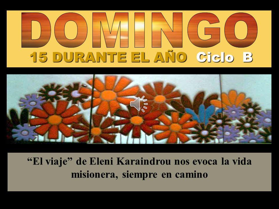 15 DURANTE EL AÑO Ciclo B El viaje de Eleni Karaindrou nos evoca la vida misionera, siempre en camino Regina