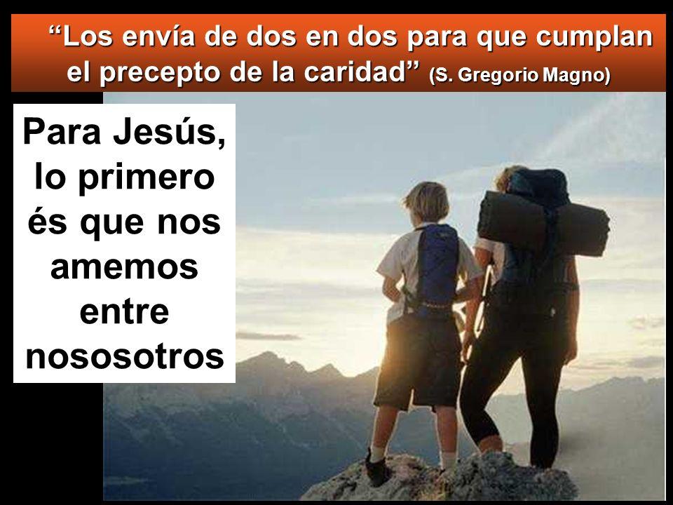 Para Jesús, lo primero és que nos amemos entre nososotros Los envía de dos en dos para que cumplan el precepto de la caridad (S.