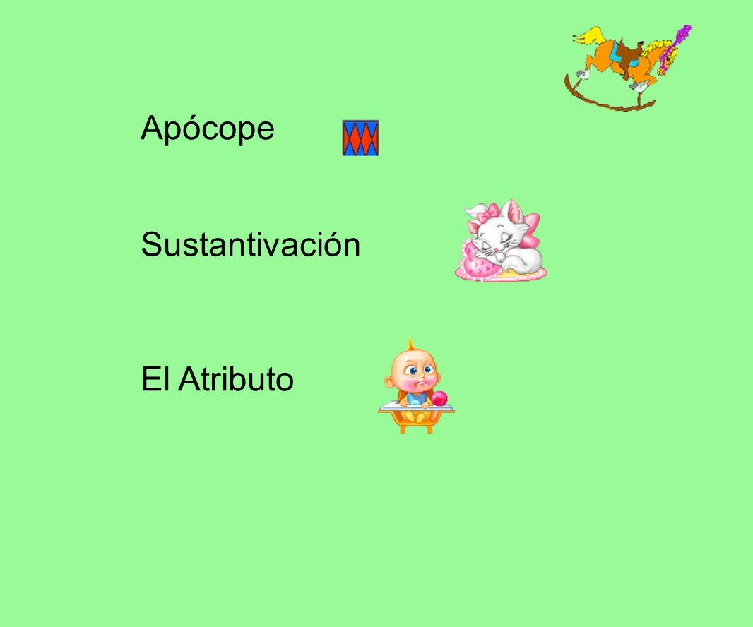 Sustantivación El Atributo Apócope