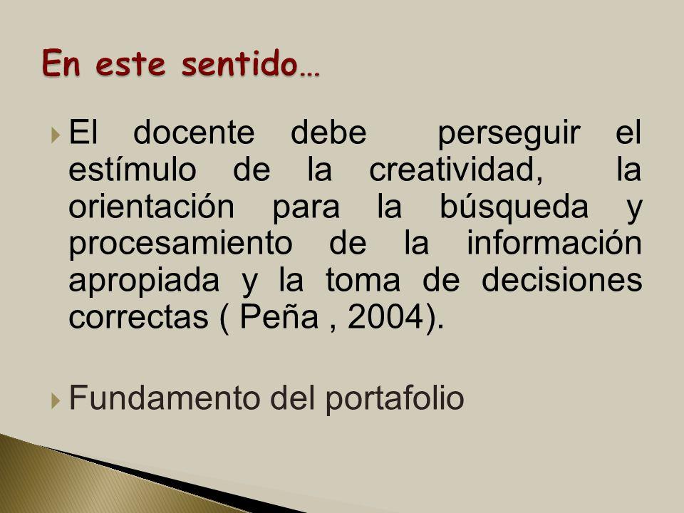 El docente debe perseguir el estímulo de la creatividad, la orientación para la búsqueda y procesamiento de la información apropiada y la toma de deci