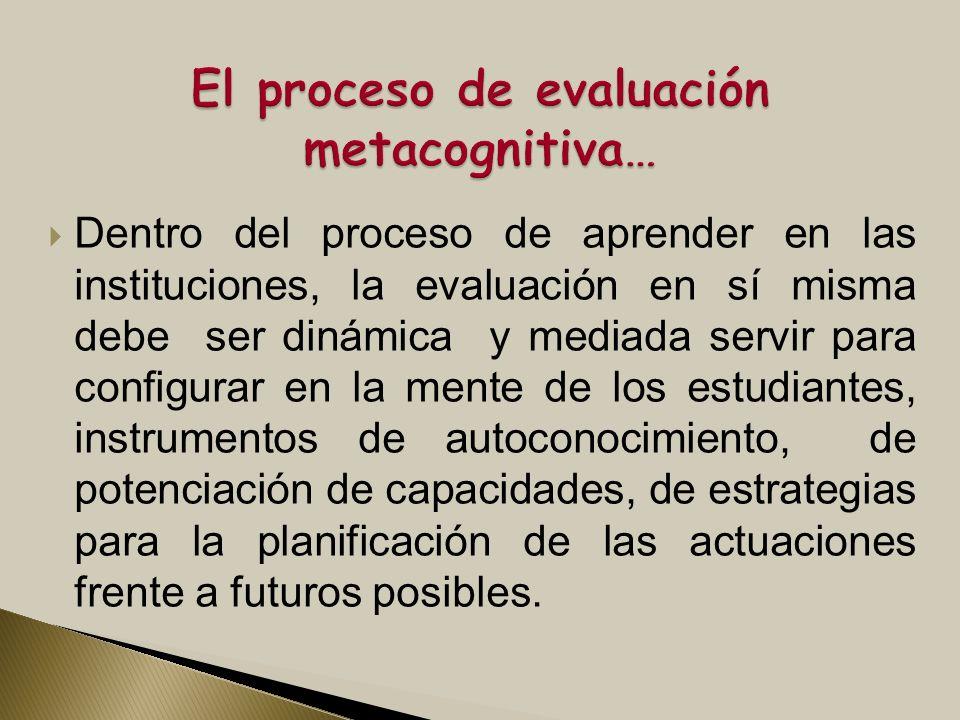 Dentro del proceso de aprender en las instituciones, la evaluación en sí misma debe ser dinámica y mediada servir para configurar en la mente de los e