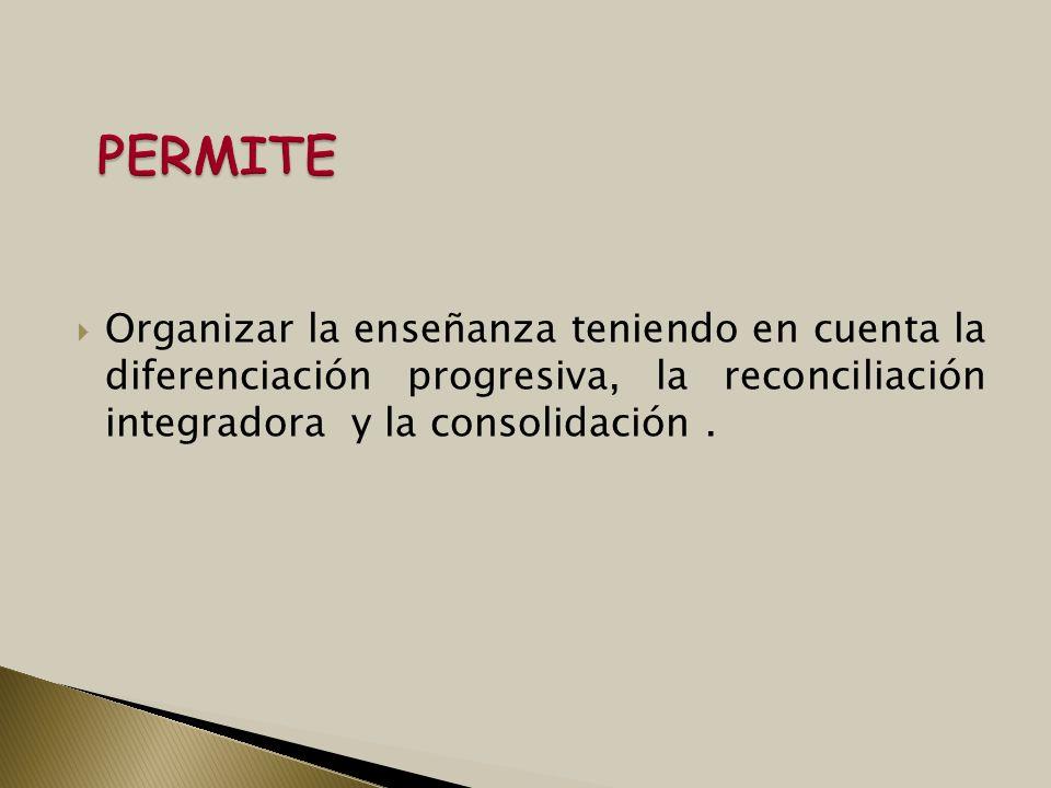 Organizar la enseñanza teniendo en cuenta la diferenciación progresiva, la reconciliación integradora y la consolidación.
