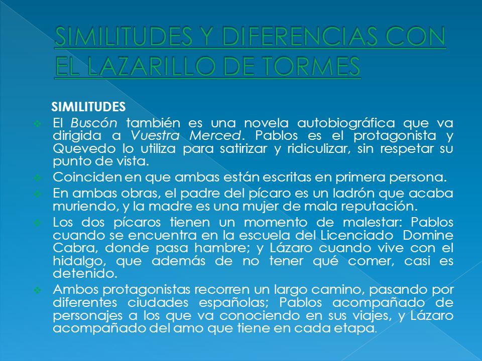 SIMILITUDES El Buscón también es una novela autobiográfica que va dirigida a Vuestra Merced. Pablos es el protagonista y Quevedo lo utiliza para satir