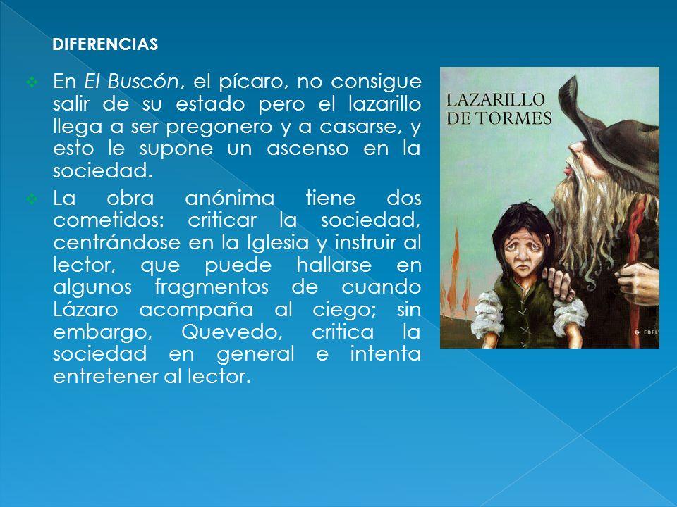 En El Buscón, el pícaro, no consigue salir de su estado pero el lazarillo llega a ser pregonero y a casarse, y esto le supone un ascenso en la socieda