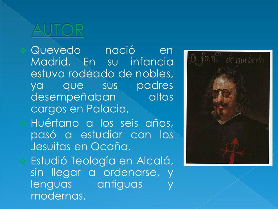 Quevedo nació en Madrid. En su infancia estuvo rodeado de nobles, ya que sus padres desempeñaban altos cargos en Palacio. Huérfano a los seis años, pa