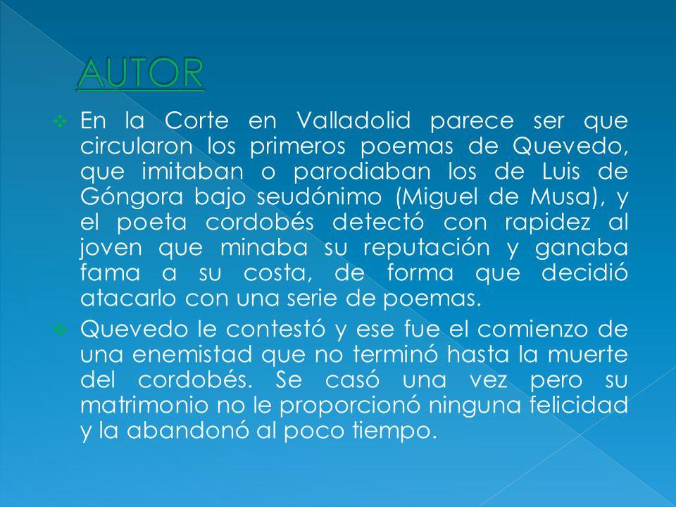 En la Corte en Valladolid parece ser que circularon los primeros poemas de Quevedo, que imitaban o parodiaban los de Luis de Góngora bajo seudónimo (M