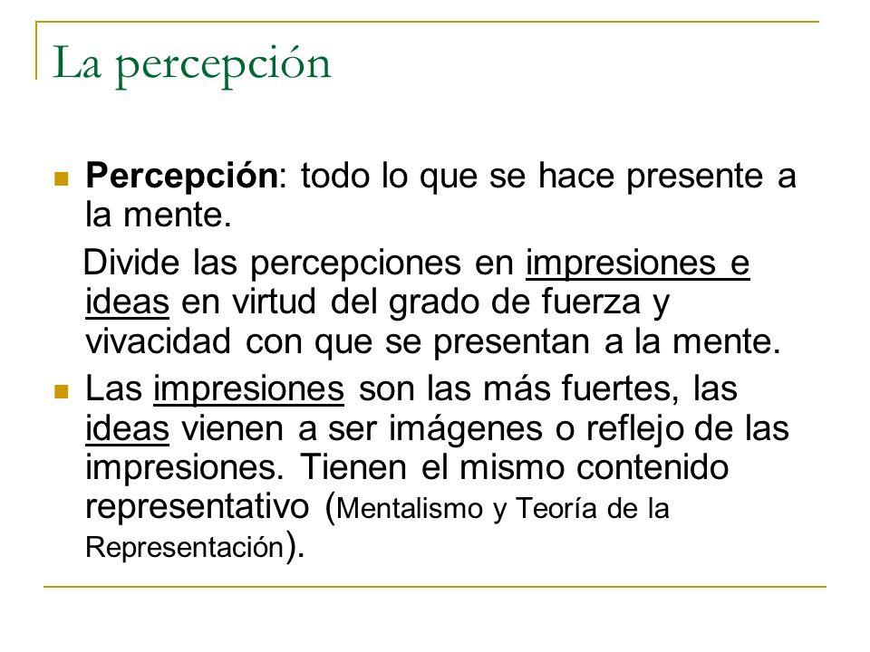 La percepción Percepción: todo lo que se hace presente a la mente.