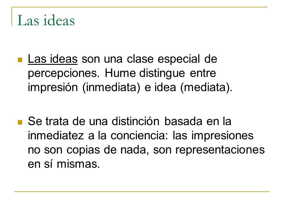 Las ideas Las ideas son una clase especial de percepciones.