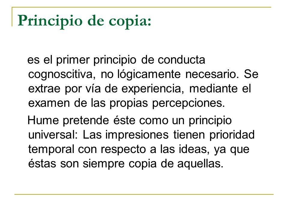 Principio de copia: es el primer principio de conducta cognoscitiva, no lógicamente necesario.