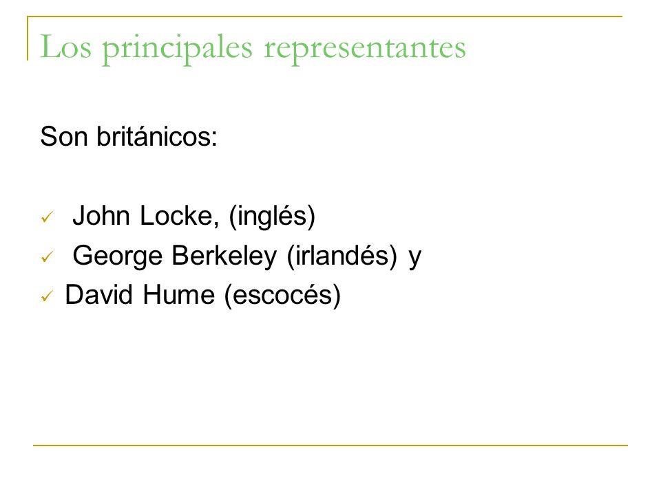 Los principales representantes Son británicos: John Locke, (inglés) George Berkeley (irlandés) y David Hume (escocés)