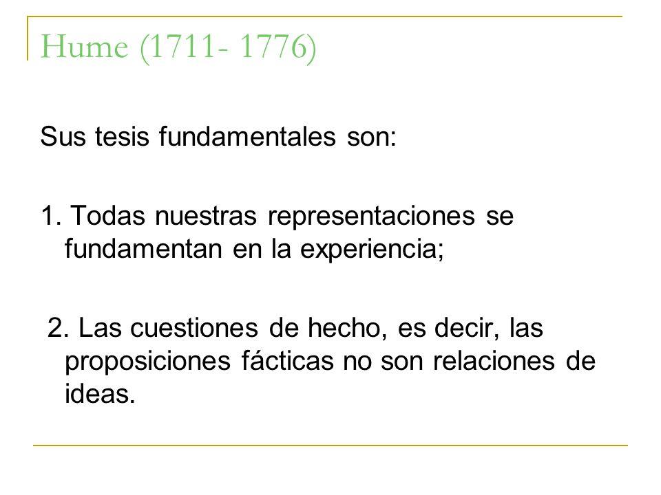 Hume (1711- 1776) Sus tesis fundamentales son: 1.