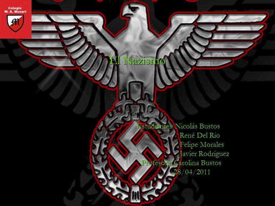 El Nazismo Estudiantes: Nicolás Bustos René Del Río René Del Río Felipe Morales Felipe Morales Javier Rodríguez Javier Rodríguez Profesora: Carolina B