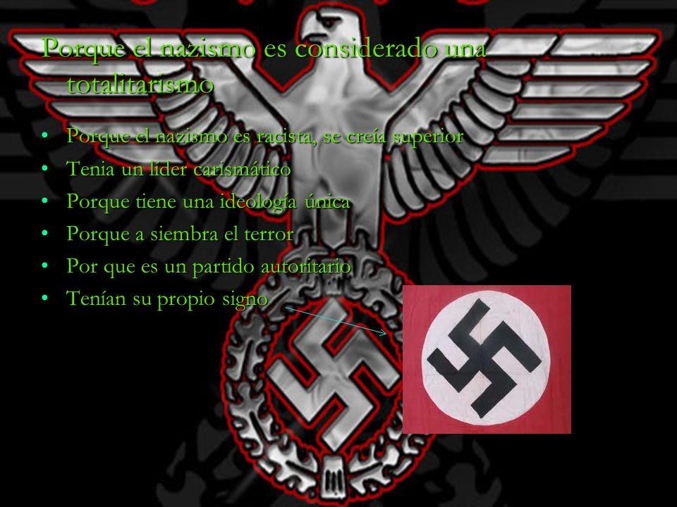 Porque el nazismo es considerado una totalitarismo Porque el nazismo es racista, se creía superiorPorque el nazismo es racista, se creía superior Teni