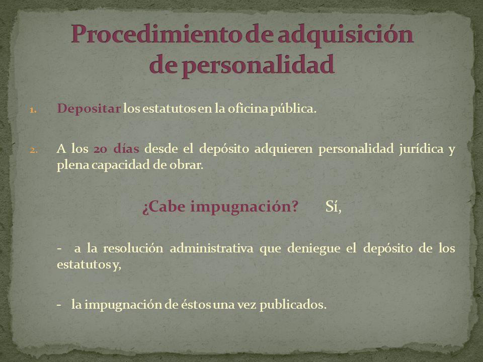 1. Depositar los estatutos en la oficina pública. 2. A los 20 días desde el depósito adquieren personalidad jurídica y plena capacidad de obrar. ¿Cabe