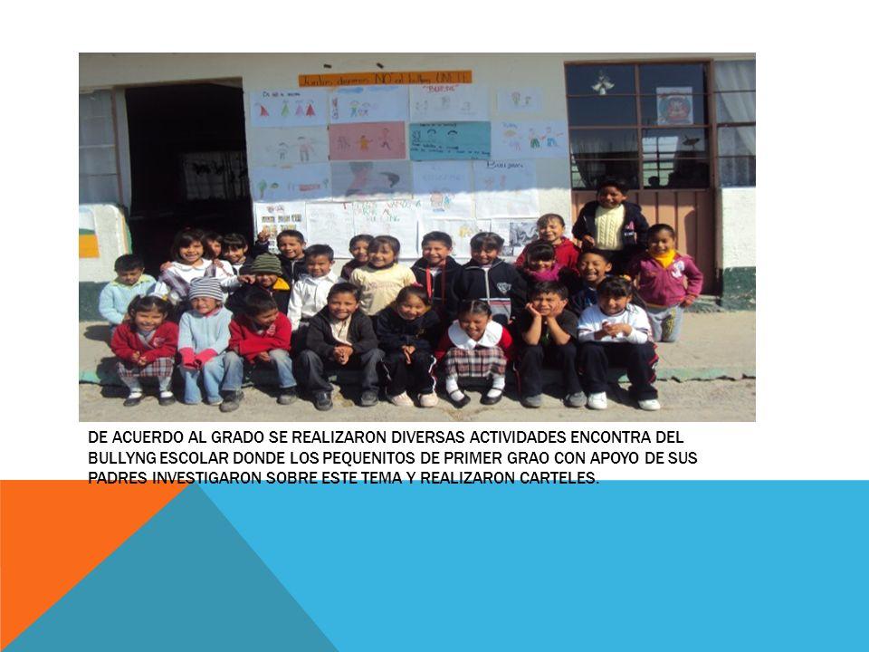 DE ACUERDO AL GRADO SE REALIZARON DIVERSAS ACTIVIDADES ENCONTRA DEL BULLYNG ESCOLAR DONDE LOS PEQUENITOS DE PRIMER GRAO CON APOYO DE SUS PADRES INVEST
